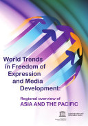 World trends in freedom of expression and media development: regional overview of Asia and the Pacific