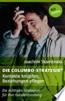 Die Columbo-Strategie© Band 1: Kontakte knüpfen, Beziehungen pflegen