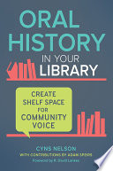Oral History in Your Library  Create Shelf Space for Community Voice