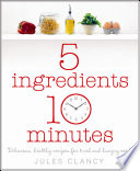 Five Ingredients  Ten Minutes