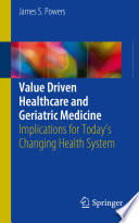 Value Driven Healthcare And Geriatric Medicine : care act, which had three goals:...