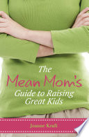 The Mean Mom s Guide to Raising Great Kids