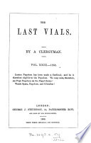 The last vials  being a series of essays upon the subject of the second advent  Publ  separately in the year 1846  By a clergyman  R A  Purdon   10th ser   17th year  no 1 28th year