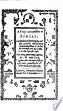 A Briefe Introduction to Syntax. Compendously shewing the true use ... and reason of Latin construction. Collected for the most part out of Nebrissa his Spanish copie. With the concordance supplyed by J(ohn) H(awkins), etc