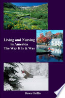 Living and Nursing in America   The Way it Is and Was Book PDF