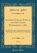 Gesammt-Verlags-Katalog des Deutschen Buchhandels, 1881, Vol. 2