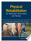 Physical Rehabilitation For Veterinary Technicians And Nurses : illustrated guide to all practical...
