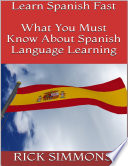 Learn Spanish Fast  What You Must Know About Spanish Language Learning