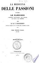 La medicina delle passioni  ovvero Le passioni considerate relativamente alle malattie  alle leggi e alla religione per G  B  F  Descuret