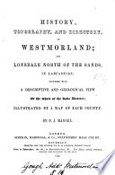 History  topography  and directory  of Westmorland  and Lonsdale north of the Sands  in Lancashire  together with a descriptive and geological view of the whole of the Lake district