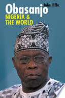 Obasanjo, Nigeria and the World To 2010 Combines An Analysis Of An