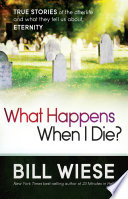 What Happens When I Die? : exist? what happens to me when i die?...