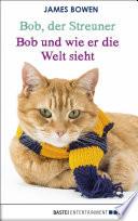 Bob  der Streuner   Bob und wie er die Welt sieht