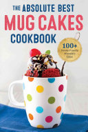 The Absolute Best Mug Cakes Cookbook
