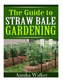The Guide to Straw Bale Gardening