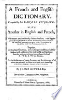A Dictionarie of the French and English tongues. Containing also