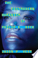 The Postmodern Humanism of Philip K  Dick