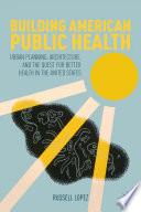 Building American Public Health
