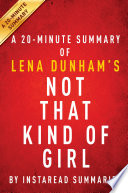 Not That Kind of Girl by Lena Dunham   A 20 minute Summary