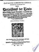 CATALOGI LIBRORVM GERMANICORVM ALPHABETICI  Das ist  Verzeichnu   der Teudtschen B  cher vnnd Schrifften  in allerley Faculteten vnnd K  nsten  so seyther Anno 1500  bi   auff die Herbstme   Anno 1602  au  gangen  vnd in die gew  hnliche Franckfurtische Catalogos sind gebracht worden  nach Ordnung der vnderschiedlichen Materien vnd de   Alphabets  in ein Corpus zusammen gezogen