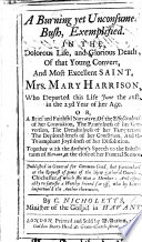 A burning yet unconsumed bush  exemplified in the     life and     death of     Mrs  M  Harrison  etc   Two hymns  composed for her funeral  etc    Book PDF