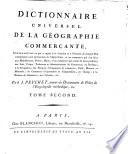 Dictionnaire universel de la geographie commercante, contenant tout ce qui a raport a la situation et a l'entendue de chaque etat commercant; ... Par J. Peuchet, ...Tome premier -cinquieme