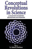 Conceptual Revolutions in Science: A Collection of Scientific Explorations and Interviews