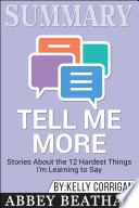 Summary Of Tell Me More Stories About The 12 Hardest Things I M Learning To Say By Kelly Corrigan