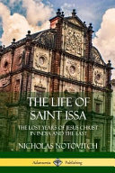 The Life Of Saint Issa: The Lost Years Of Jesus Christ In India And The East : jesus christ spent many of his...