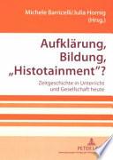 """Aufklärung, Bildung, """"Histotainment""""?"""