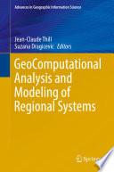 GeoComputational Analysis and Modeling of Regional Systems