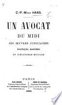 Un Avocat du Midi [F. Billot], ses oeuvres judiciaires, politiques, maritimes, et l'économie sociale