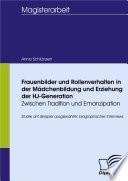 Frauenbilder und Rollenverhalten in der Mädchenbildung und Erziehung der HJ-Generation - Zwischen Tradition und Emanzipation