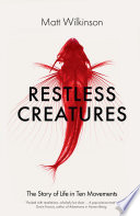 Restless Creatures : 'packed with revelations, scholarly but clear,...