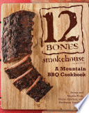 12 Bones Smokehouse : and techniques for ribs, pulled...
