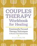 Couples Therapy Workbook For Healing Emotionally Focused Therapy Techniques To Restore Your Relationship