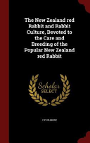 The New Zealand Red Rabbit and Rabbit Culture  Devoted to the Care and Breeding of the Popular New Zealand Red Rabbit