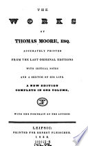 The Works of Thomas Moore, Esq. ; Accurately Printed from the Last Original Editions with Critical Notes and a Sketch of His Life