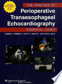 The Practice of Perioperative Transesophageal Echocardiography  Essential Cases