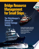 Bridge Resource Management for Small Ships  The Watchkeeper s Manual for Limited Tonnage Vessels
