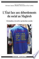 L'Etat face aux débordements du social au Maghreb. Formation, travail et protection sociale