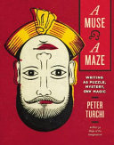 A muse and a maze : writing as puzzle, mystery, and magic / Peter Turchi.