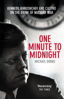 One Minute To Midnight The Kennedy White House The