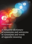 download ebook a complete dictionary of synonyms and antonyms or synonyms and words of opposite meaning pdf epub
