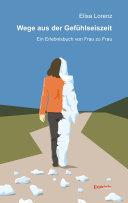 Wege aus der Gefühlseiszeit. Ein Erlebnisbuch von Frau zu Frau