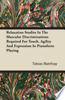 Relaxation Studies In The Muscular Discriminations Required For Touch  Agility And Expression In Pianoforte Playing