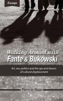 Walking Around with Fante and Bukowski and Other Essays