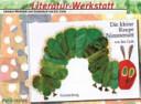 Literatur Werkstatt zum Kinderbuch von Eric Carle  Die kleine Raupe Nimmersatt