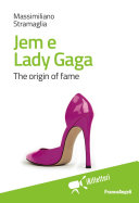 Jem e Lady Gaga. The origin of fame