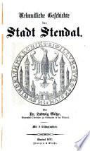Urkundliche Geschichte der Stadt Stendal